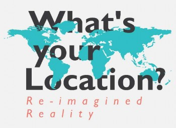 Contemporary Art Platform: What's Your Location? Re-imagined Reality